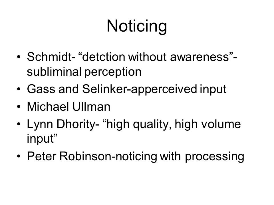Noticing Schmidt- detction without awareness -subliminal perception