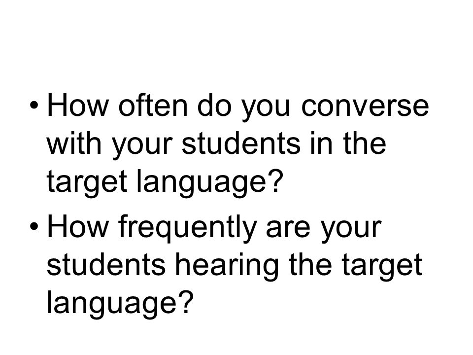 How often do you converse with your students in the target language