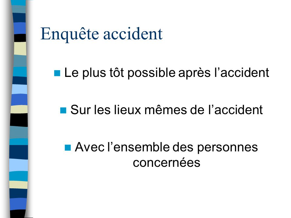 Enquête accident Le plus tôt possible après l'accident