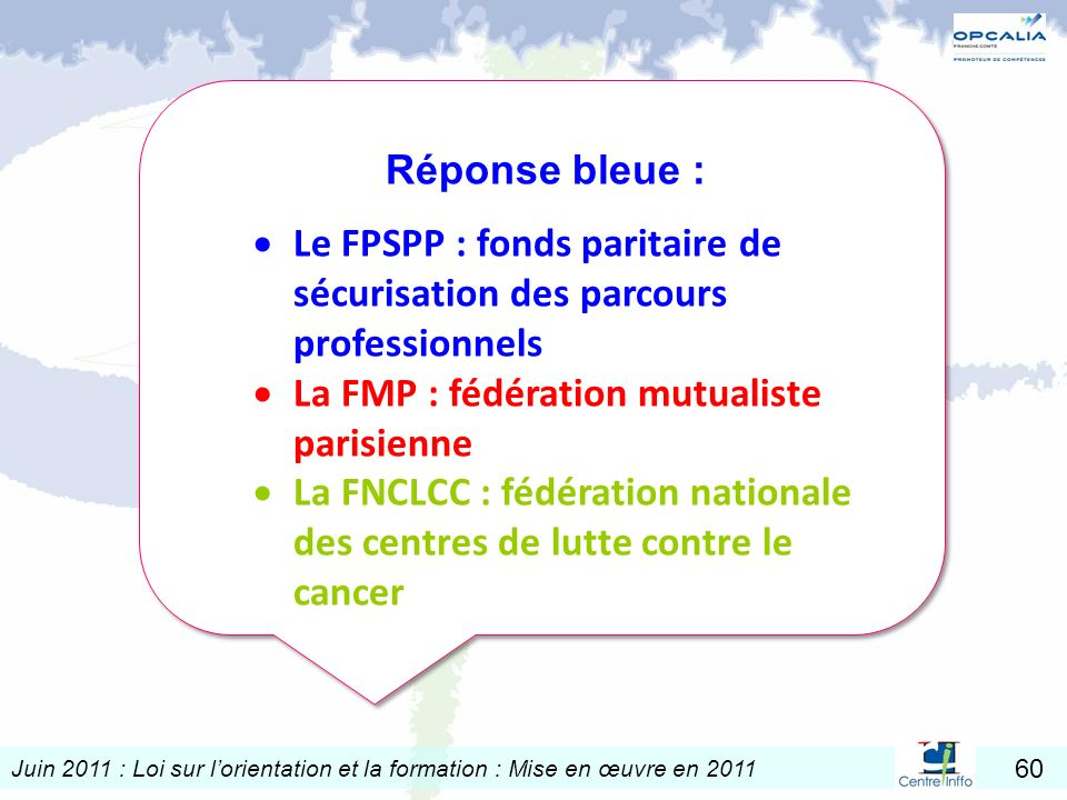 Réponse bleue : Le FPSPP : fonds paritaire de sécurisation des parcours professionnels. La FMP : fédération mutualiste parisienne.