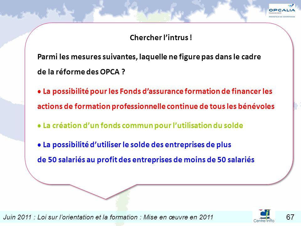 Chercher l'intrus ! Parmi les mesures suivantes, laquelle ne figure pas dans le cadre de la réforme des OPCA
