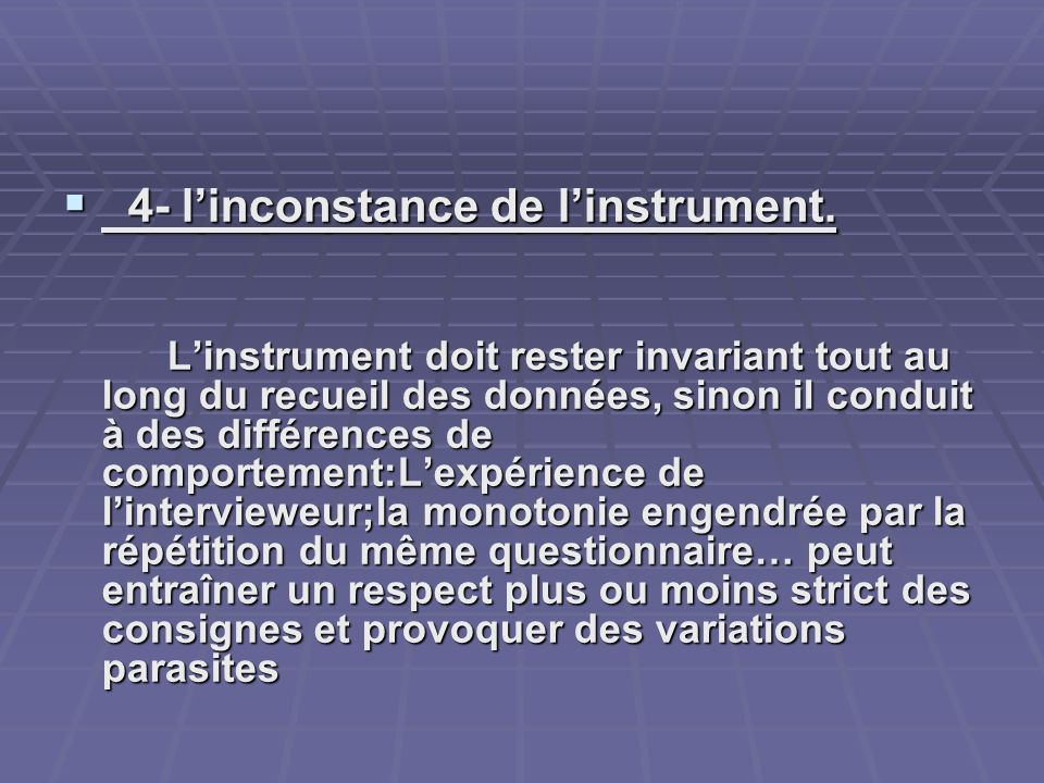 4- l'inconstance de l'instrument.