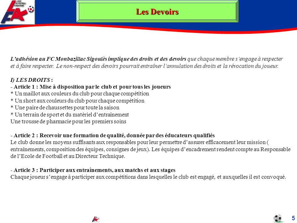 Les Devoirs L'adhésion au FC Monbazillac Sigoulès implique des droits et des devoirs que chaque membre s'engage à respecter.