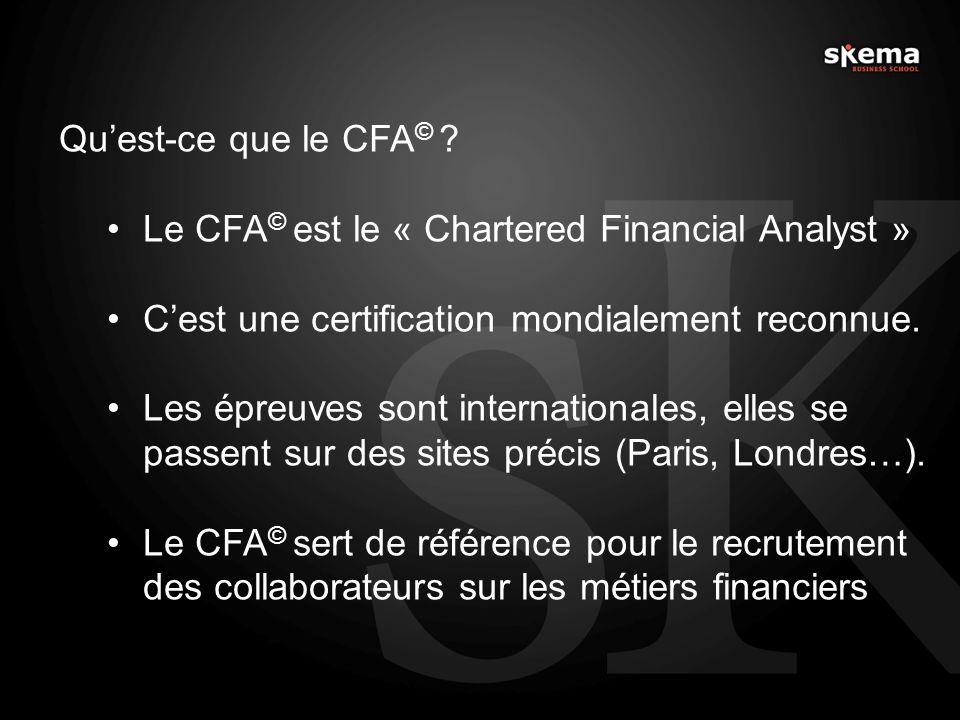 Qu'est-ce que le CFA© Le CFA© est le « Chartered Financial Analyst » C'est une certification mondialement reconnue.