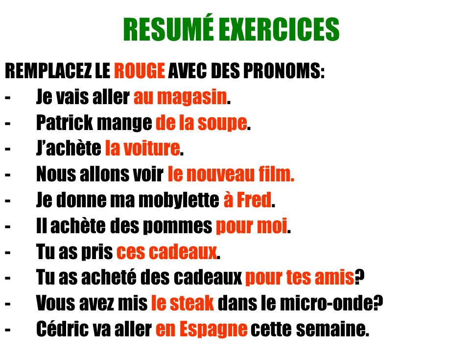 RESUMÉ EXERCICES REMPLACEZ LE ROUGE AVEC DES PRONOMS: