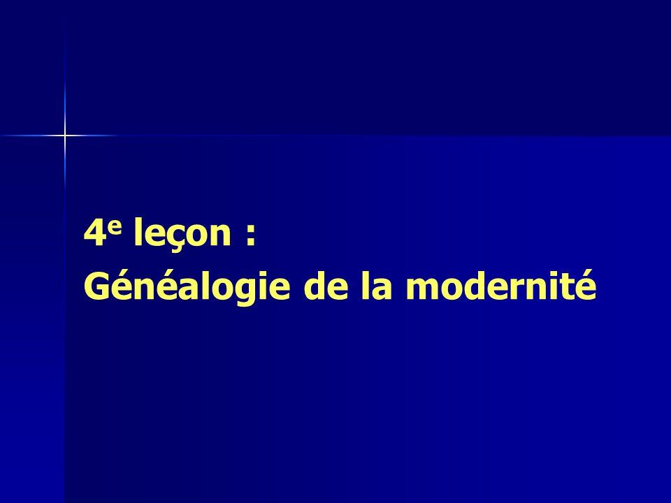 4e leçon : Généalogie de la modernité