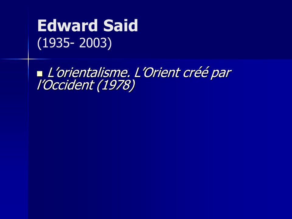 Edward Said (1935- 2003) L'orientalisme. L'Orient créé par l'Occident (1978)