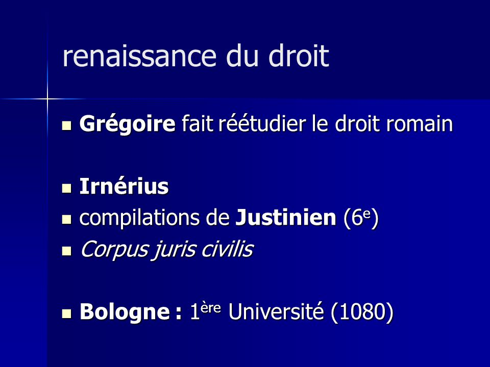 renaissance du droit Grégoire fait réétudier le droit romain Irnérius