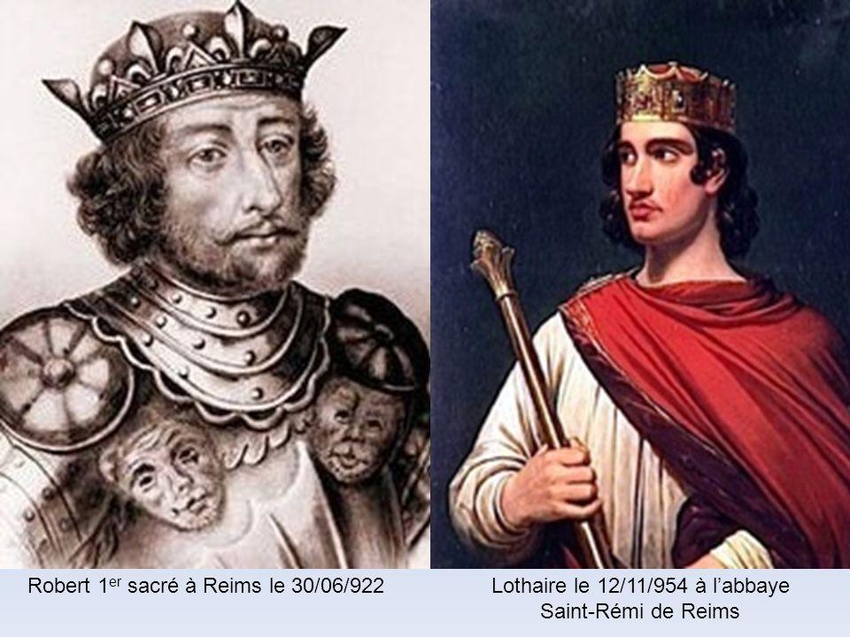 Robert 1er sacré à Reims le 30/06/922 Lothaire le 12/11/954 à l'abbaye