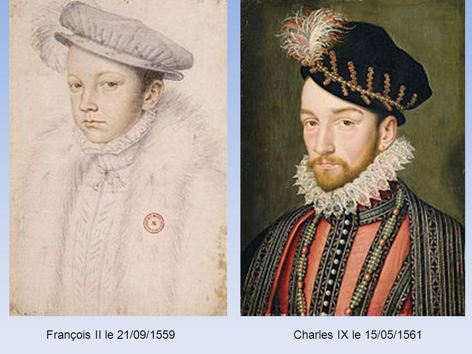 François II le 21/09/1559 Charles IX le 15/05/1561