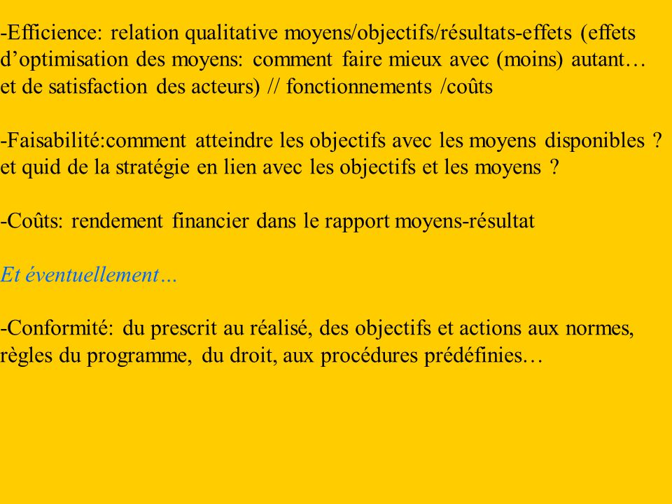 -Efficience: relation qualitative moyens/objectifs/résultats-effets (effets