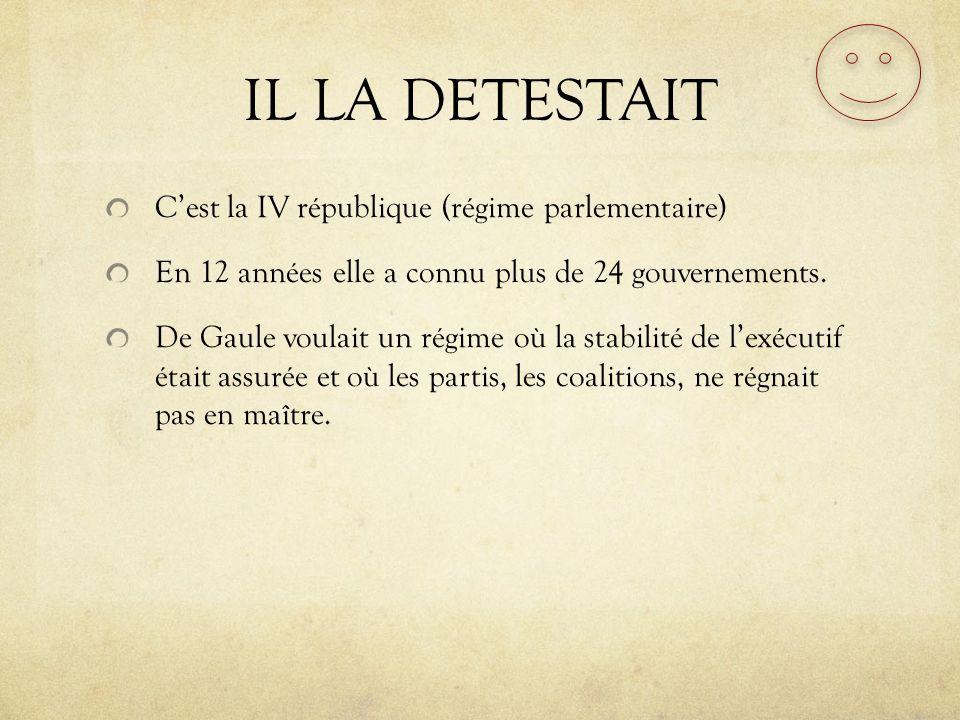IL LA DETESTAIT C'est la IV république (régime parlementaire)
