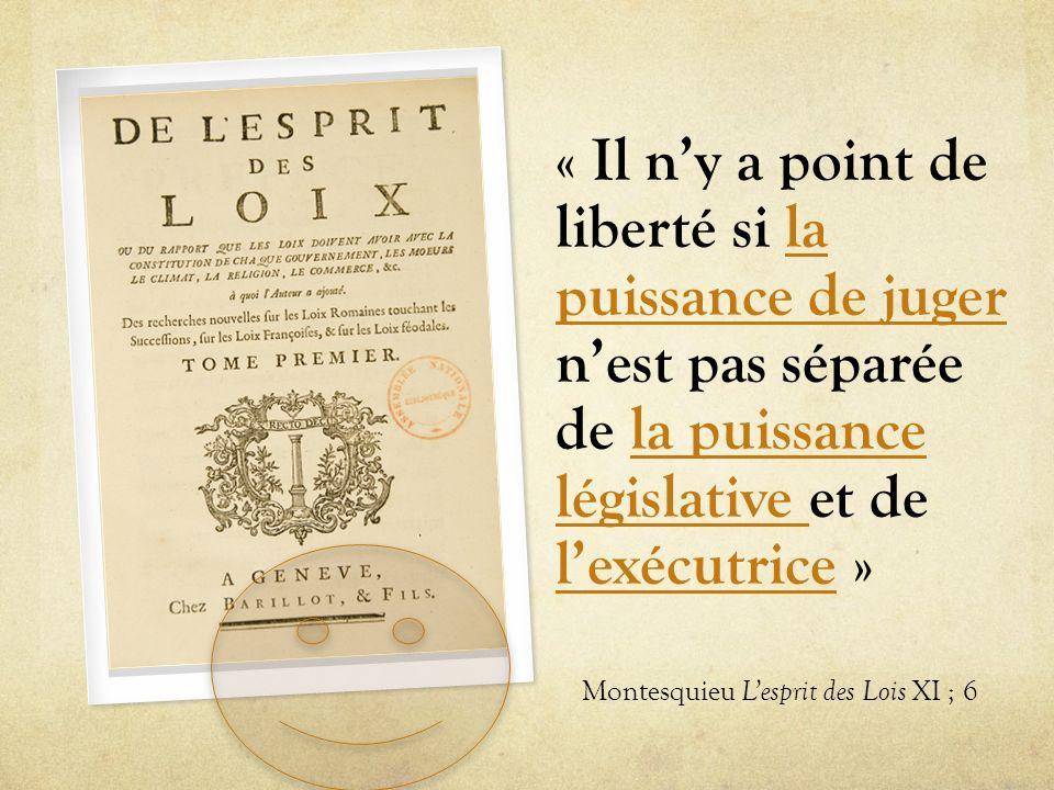 « Il n'y a point de liberté si la puissance de juger n'est pas séparée de la puissance législative et de l'exécutrice »
