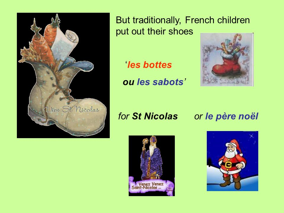 But traditionally, French children put out their shoes