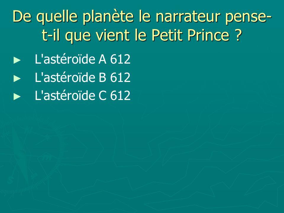 De quelle planète le narrateur pense-t-il que vient le Petit Prince