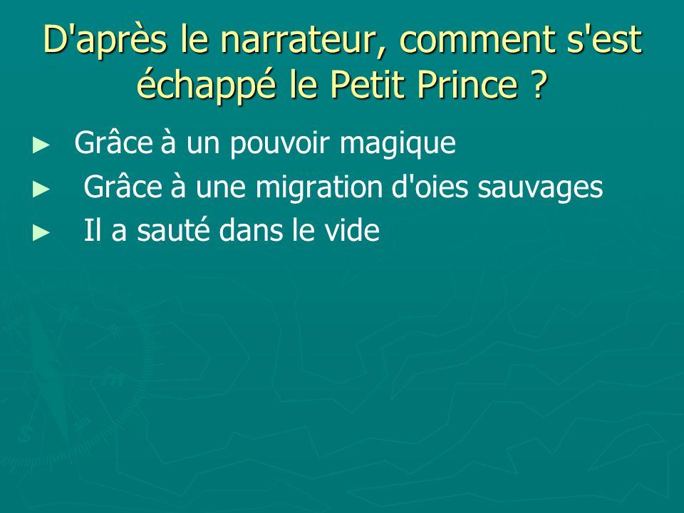 D après le narrateur, comment s est échappé le Petit Prince
