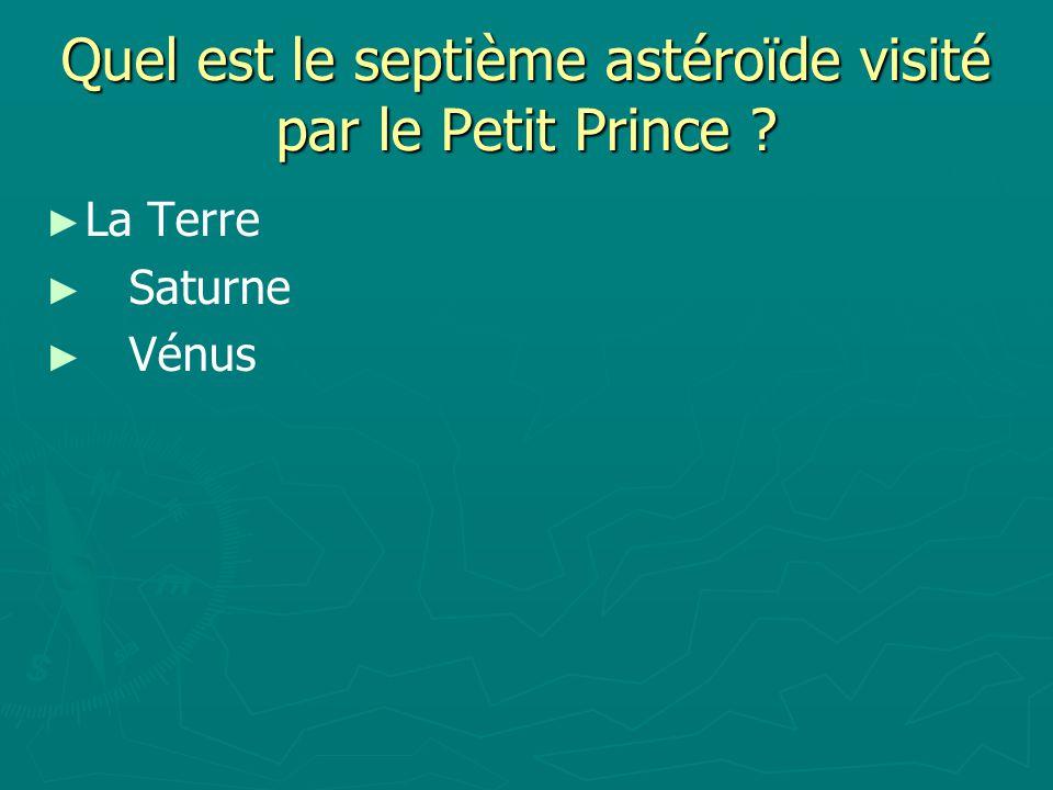 Quel est le septième astéroïde visité par le Petit Prince