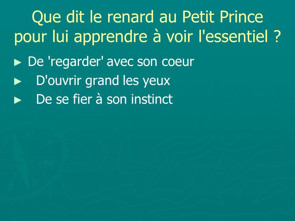 Que dit le renard au Petit Prince pour lui apprendre à voir l essentiel