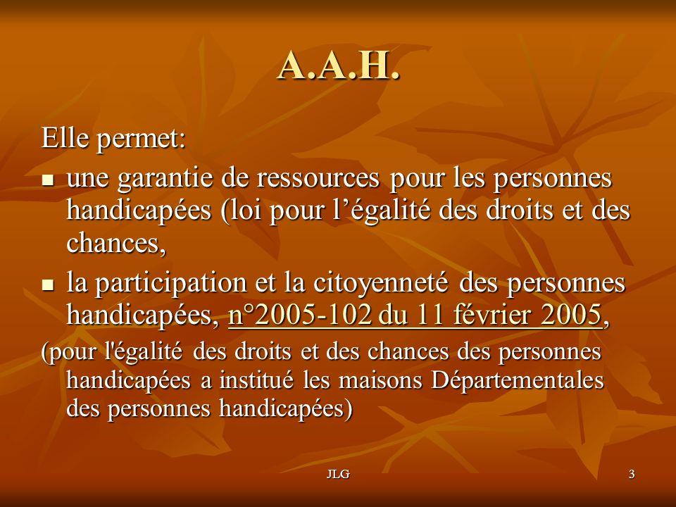 A.A.H. Elle permet: une garantie de ressources pour les personnes handicapées (loi pour l'égalité des droits et des chances,