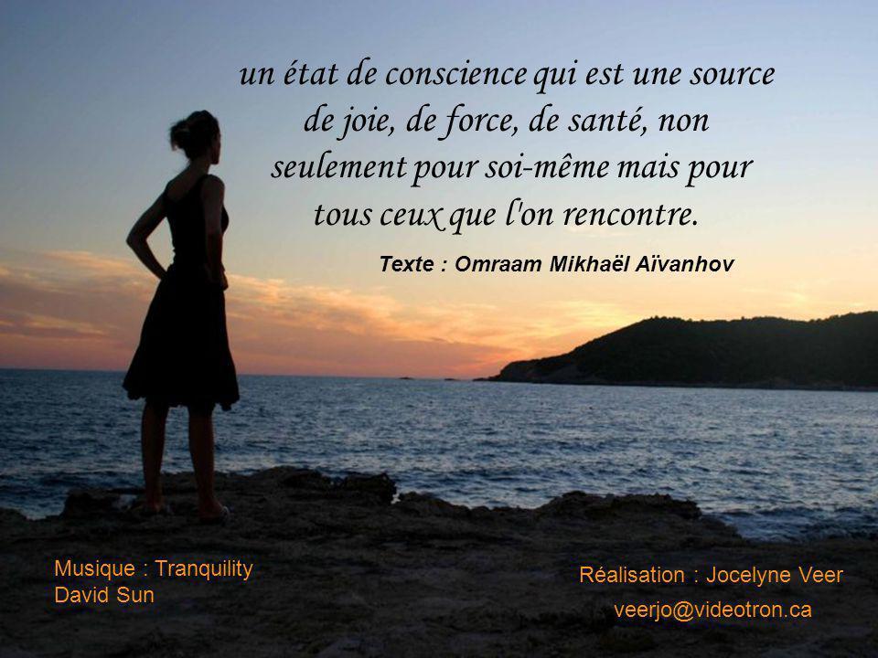 un état de conscience qui est une source de joie, de force, de santé, non seulement pour soi-même mais pour tous ceux que l on rencontre.