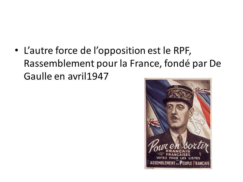 L'autre force de l'opposition est le RPF, Rassemblement pour la France, fondé par De Gaulle en avril1947