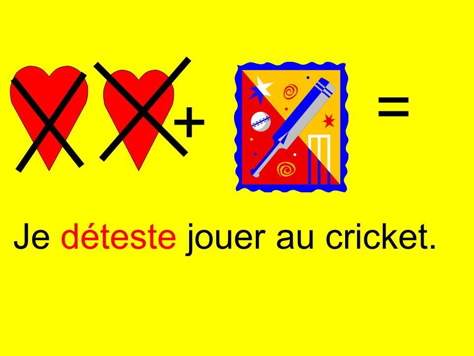 = + Je déteste jouer au cricket.