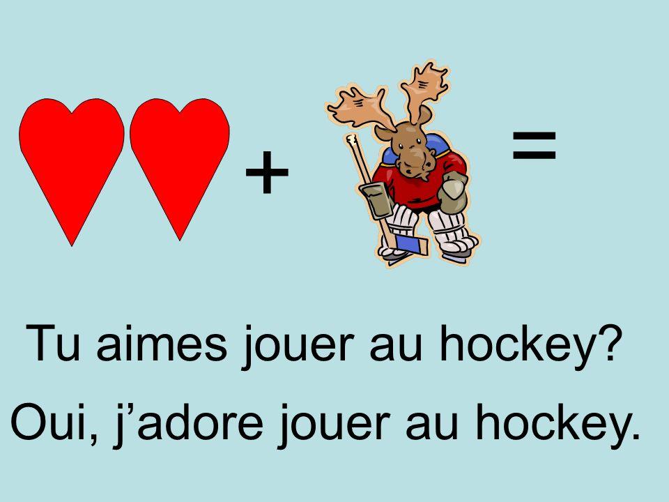 = + Tu aimes jouer au hockey Oui, j'adore jouer au hockey.