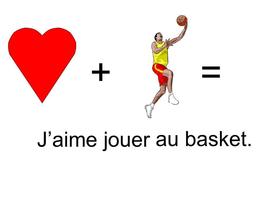 + = J'aime jouer au basket.