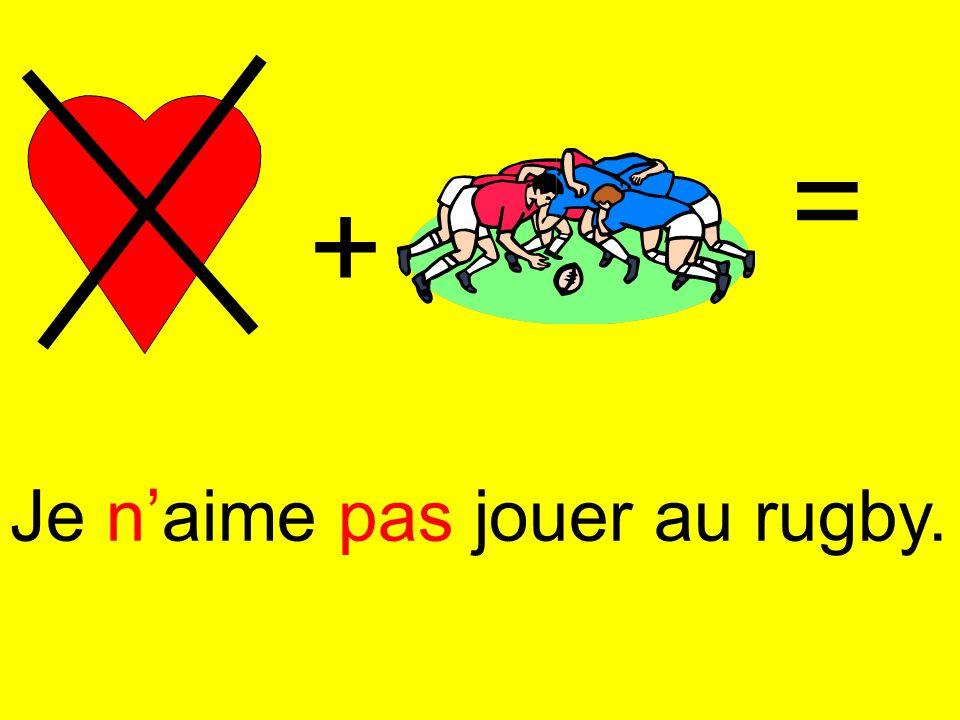 = + Je n'aime pas jouer au rugby.
