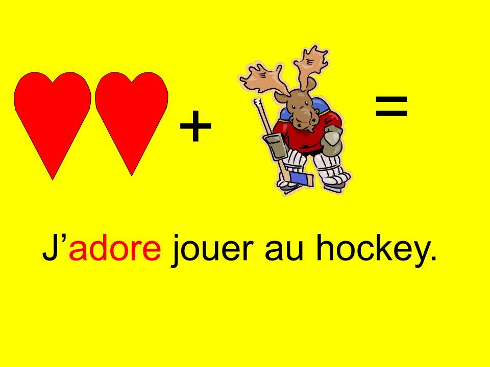 = + J'adore jouer au hockey.