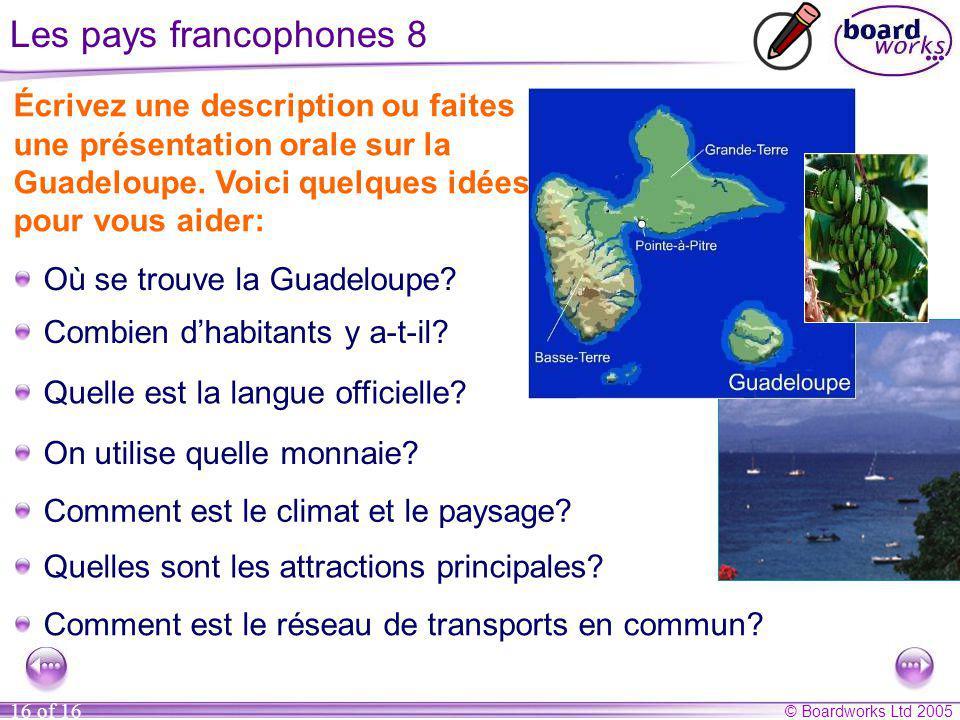 Les pays francophones 8 Écrivez une description ou faites une présentation orale sur la Guadeloupe. Voici quelques idées pour vous aider: