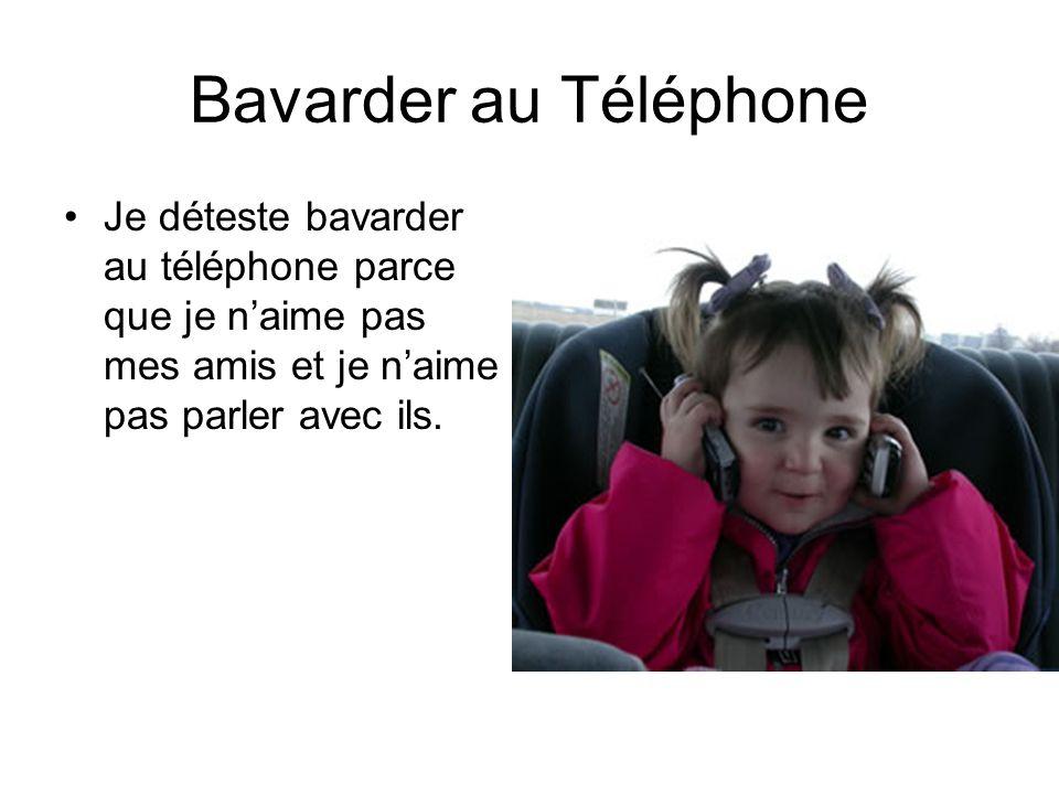Bavarder au Téléphone Je déteste bavarder au téléphone parce que je n'aime pas mes amis et je n'aime pas parler avec ils.