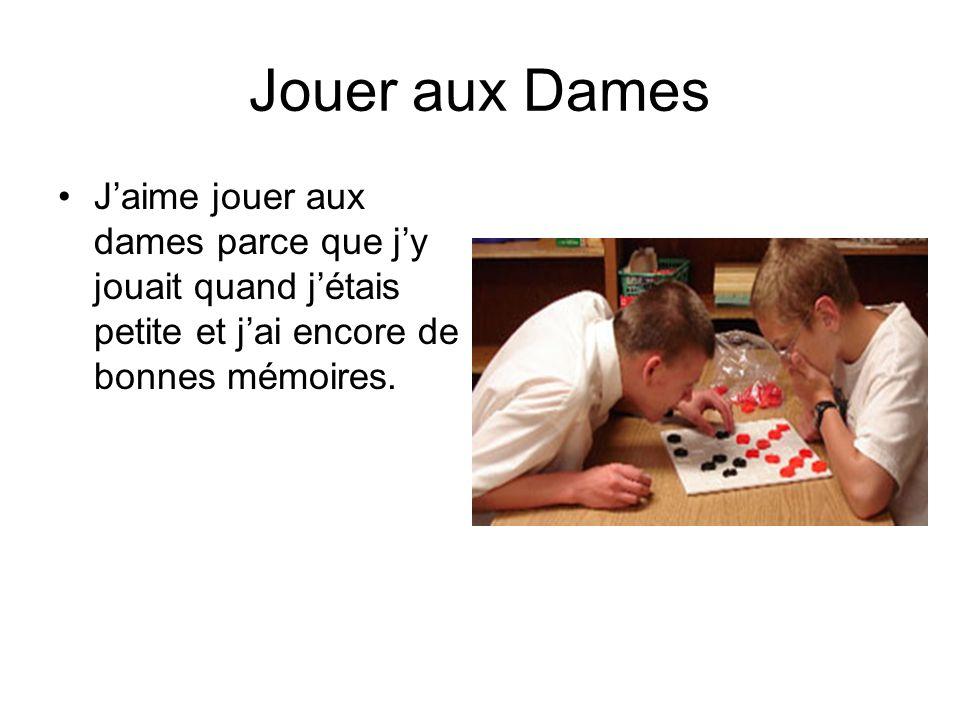 Jouer aux Dames J'aime jouer aux dames parce que j'y jouait quand j'étais petite et j'ai encore de bonnes mémoires.