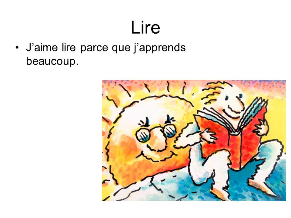 Lire J'aime lire parce que j'apprends beaucoup.