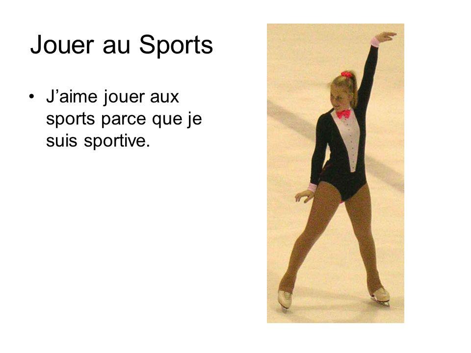 Jouer au Sports J'aime jouer aux sports parce que je suis sportive.