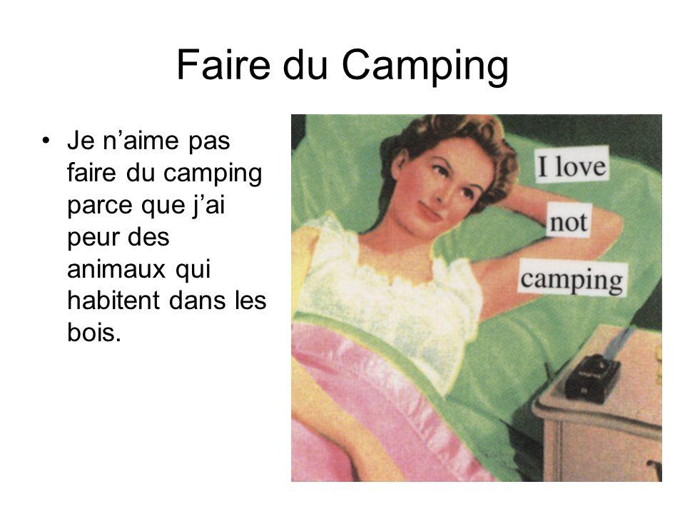 Faire du Camping Je n'aime pas faire du camping parce que j'ai peur des animaux qui habitent dans les bois.