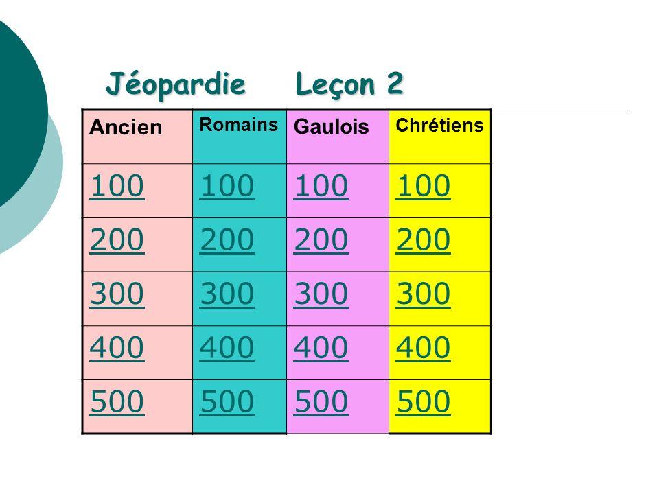 Jéopardie Leçon 2 Ancien Romains Gaulois Chrétiens 100 200 300 400 500