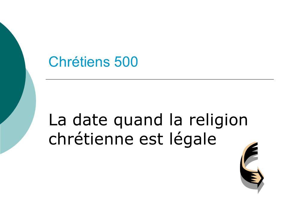 La date quand la religion chrétienne est légale