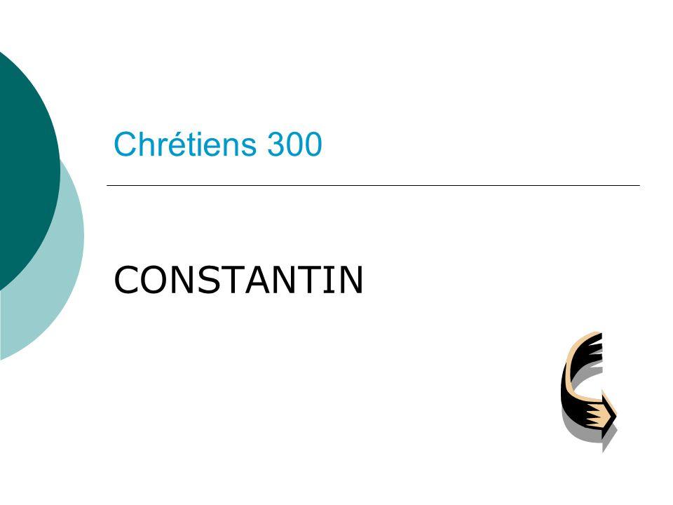 Chrétiens 300 CONSTANTIN