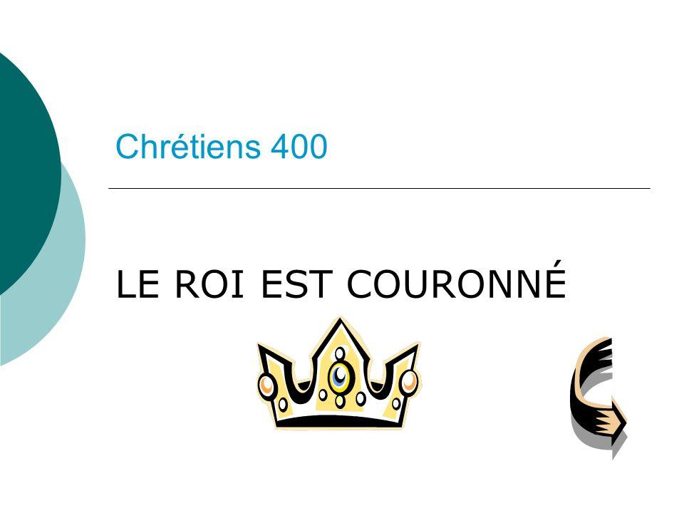 Chrétiens 400 LE ROI EST COURONNÉ