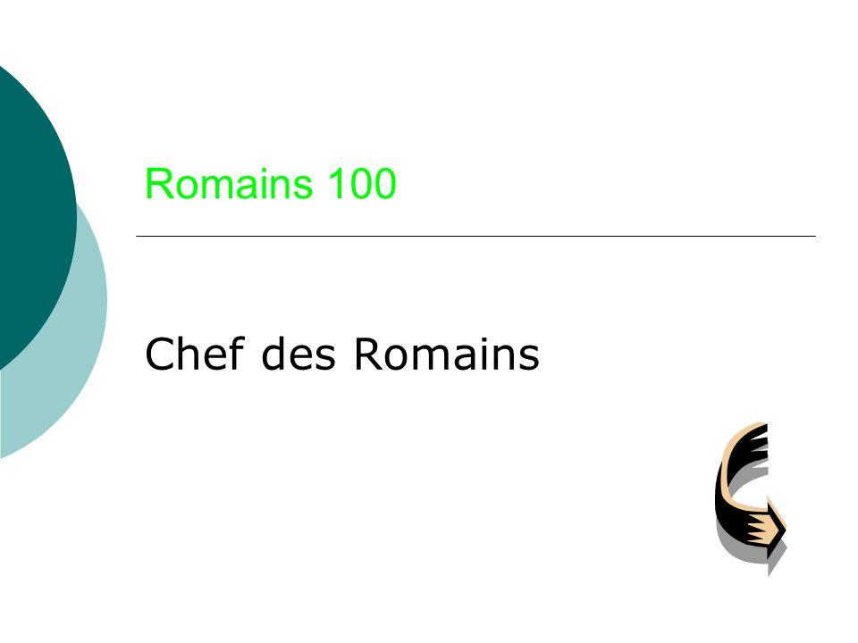 Romains 100 Chef des Romains