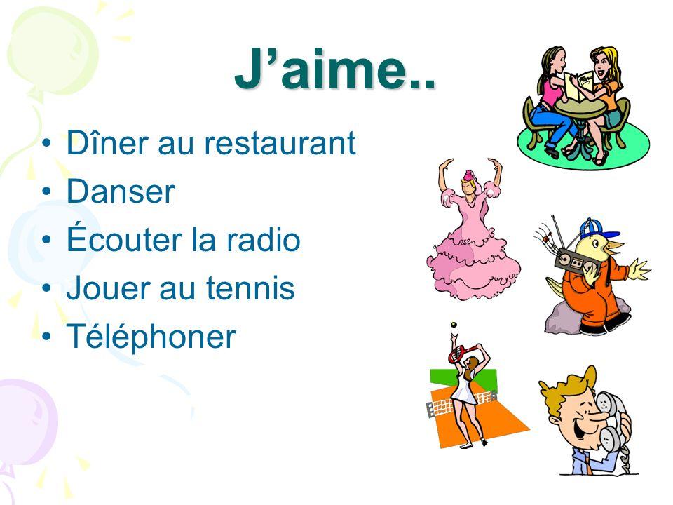 J'aime.. Dîner au restaurant Danser Écouter la radio Jouer au tennis