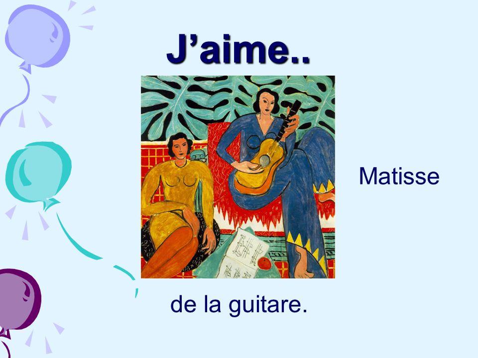 J'aime.. Matisse de la guitare.