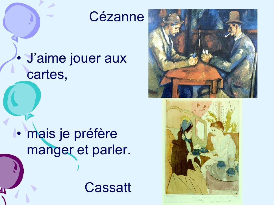 Cézanne J'aime jouer aux cartes, mais je préfère manger et parler. Cassatt