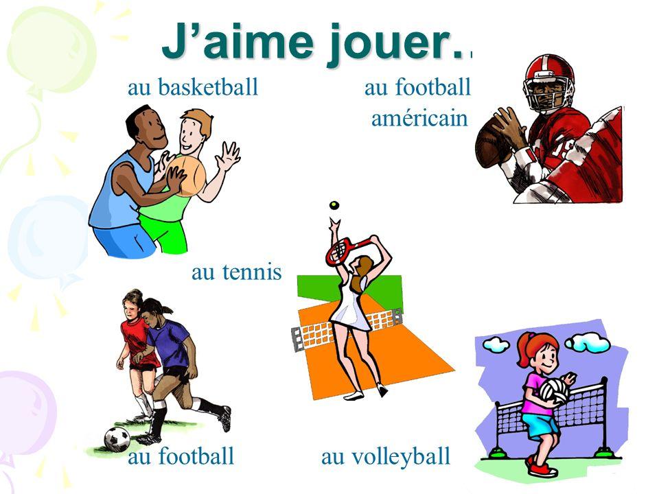 J'aime jouer… au basketball au football américain au tennis