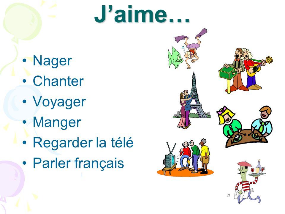 J'aime… Nager Chanter Voyager Manger Regarder la télé Parler français