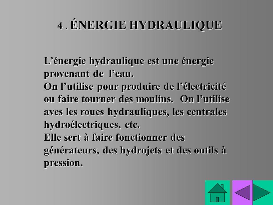 4 . ÉNERGIE HYDRAULIQUE L'énergie hydraulique est une énergie provenant de l'eau.