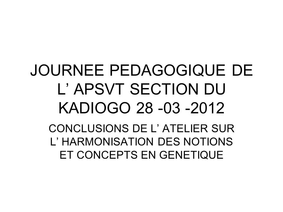 JOURNEE PEDAGOGIQUE DE L' APSVT SECTION DU KADIOGO 28 -03 -2012