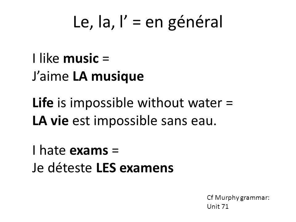 Le, la, l' = en général I like music = J'aime LA musique