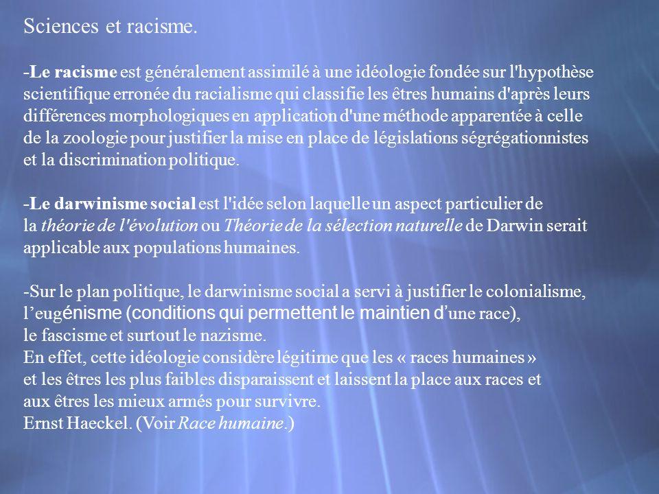Sciences et racisme.-Le racisme est généralement assimilé à une idéologie fondée sur l hypothèse.